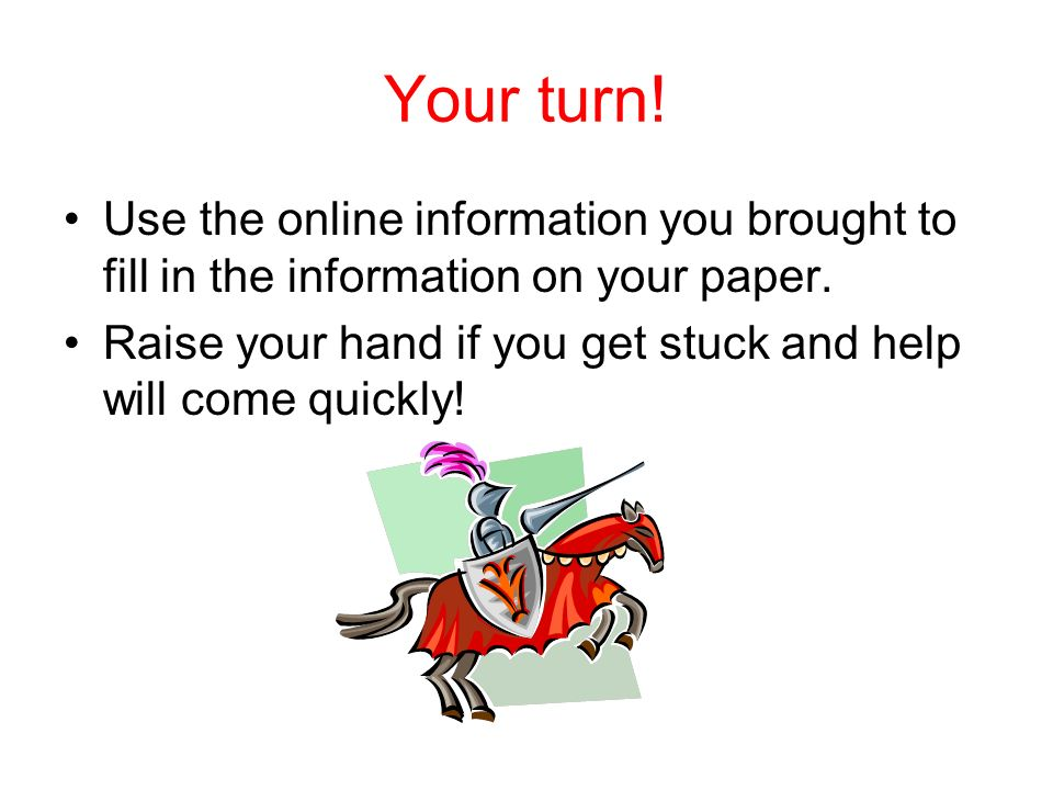 Your turn! Use the online information you brought to fill in the information on your paper.