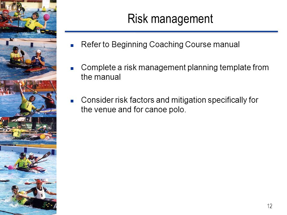 Risk management Refer to Beginning Coaching Course manual