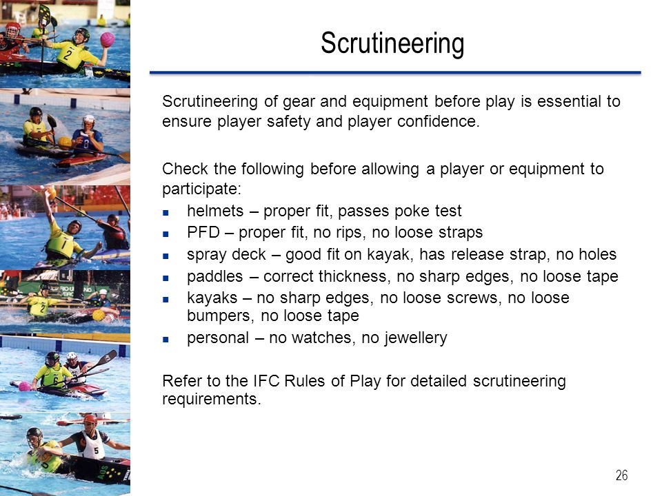 Scrutineering Scrutineering of gear and equipment before play is essential to ensure player safety and player confidence.