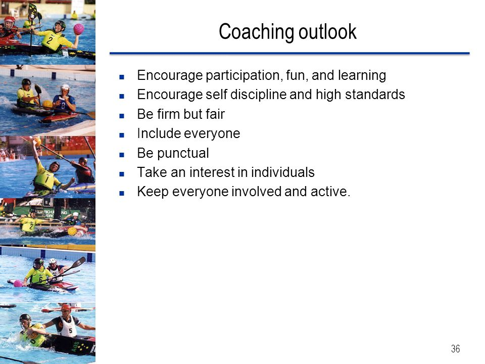 Coaching outlook Encourage participation, fun, and learning
