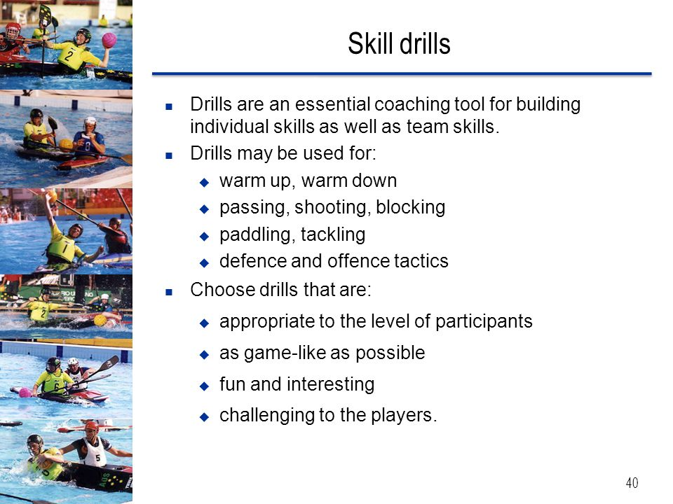 Skill drills Drills are an essential coaching tool for building individual skills as well as team skills.
