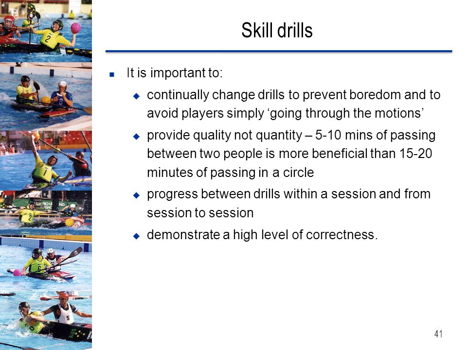 Skill drills It is important to: