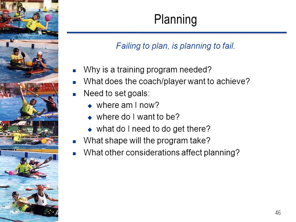 Failing to plan, is planning to fail.