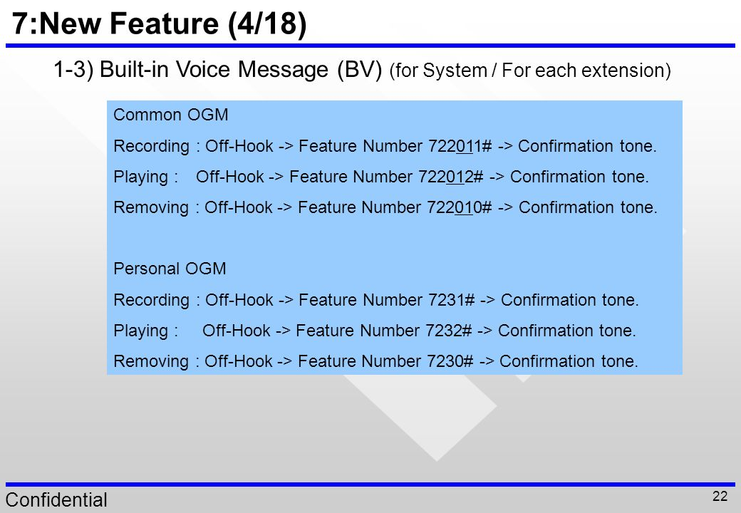 7:New Feature (4/18) 1-3) Built-in Voice Message (BV) (for System / For each extension) Common OGM.