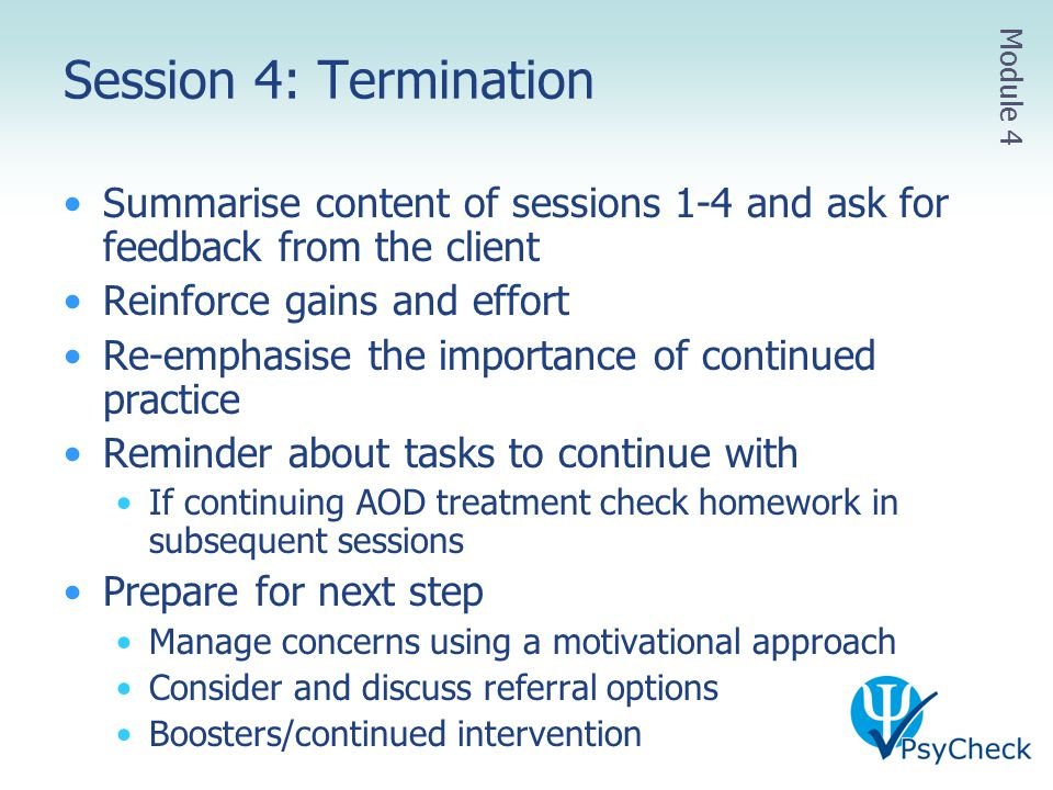 Session 4: Termination Module 4. Summarise content of sessions 1-4 and ask for feedback from the client.