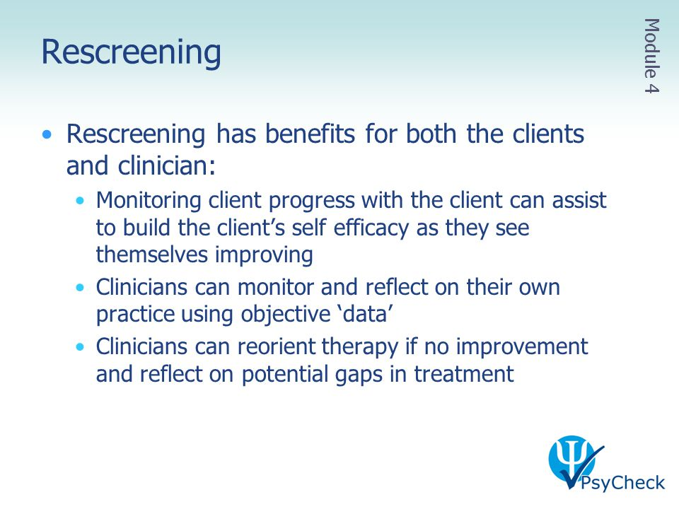 Rescreening Module 4. Rescreening has benefits for both the clients and clinician: