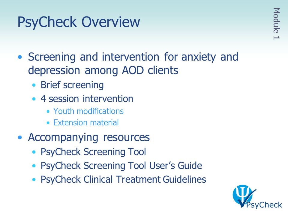 PsyCheck Overview Module 1. Screening and intervention for anxiety and depression among AOD clients.