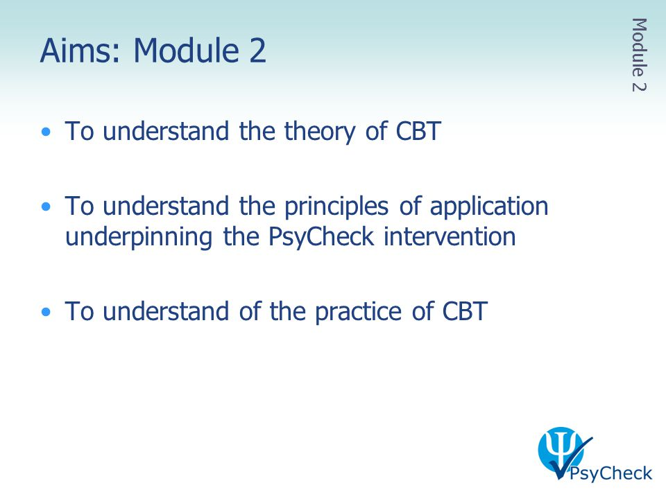 Aims: Module 2 To understand the theory of CBT