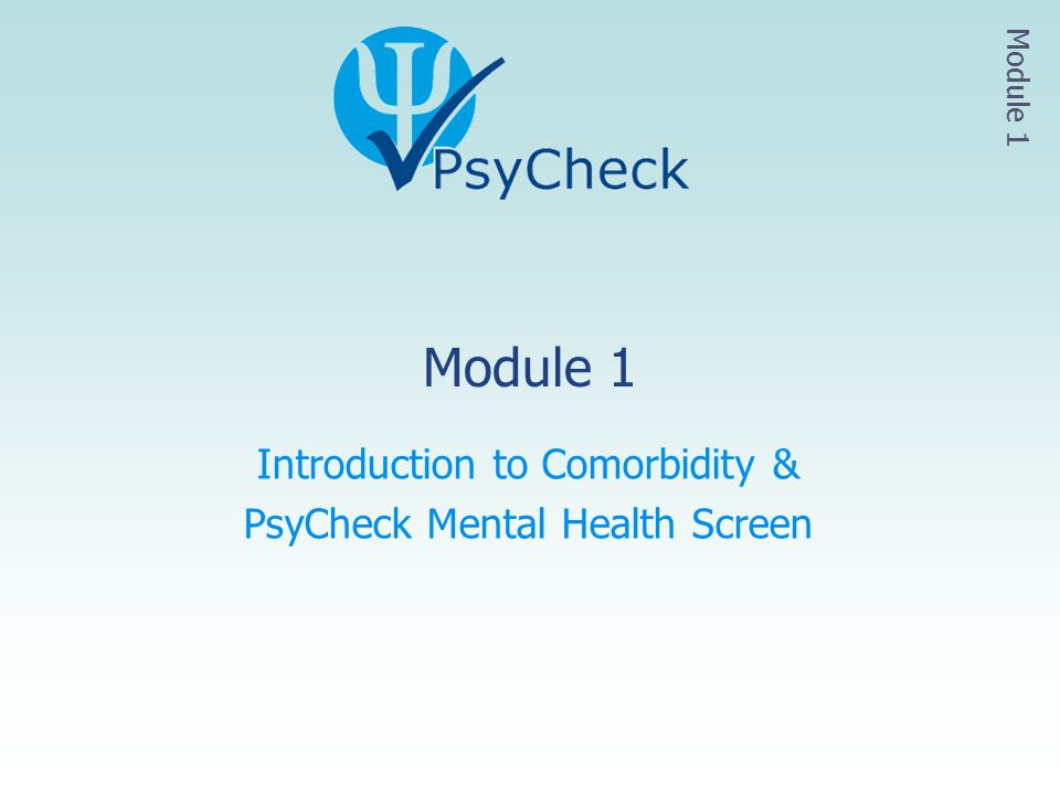 Introduction to Comorbidity & PsyCheck Mental Health Screen