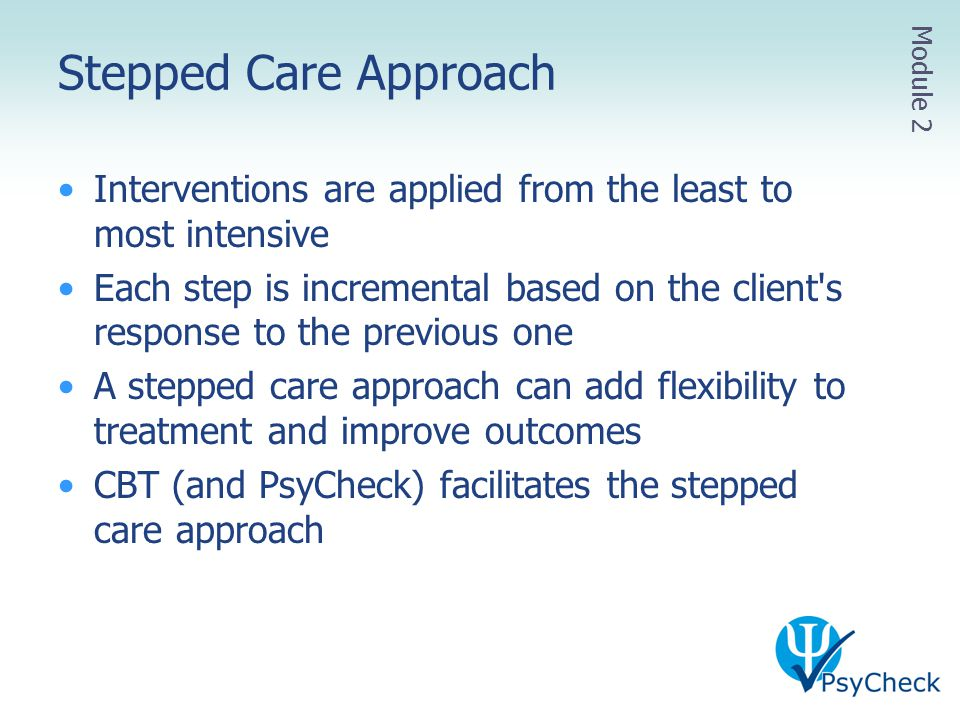 Stepped Care Approach Module 2. Interventions are applied from the least to most intensive.