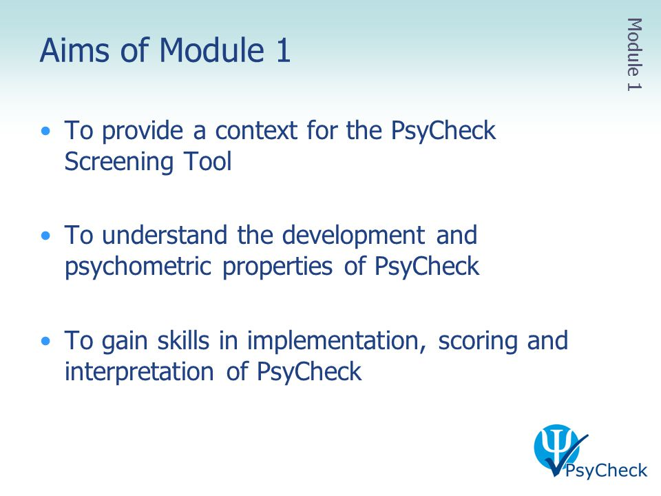 Aims of Module 1 To provide a context for the PsyCheck Screening Tool