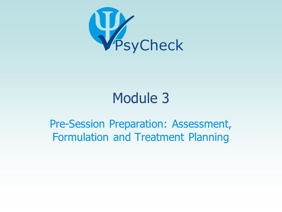 Module 3 Pre-Session Preparation: Assessment, Formulation and Treatment Planning