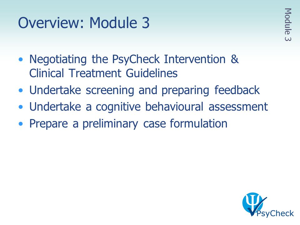 Overview: Module 3 Module 3. Negotiating the PsyCheck Intervention & Clinical Treatment Guidelines.