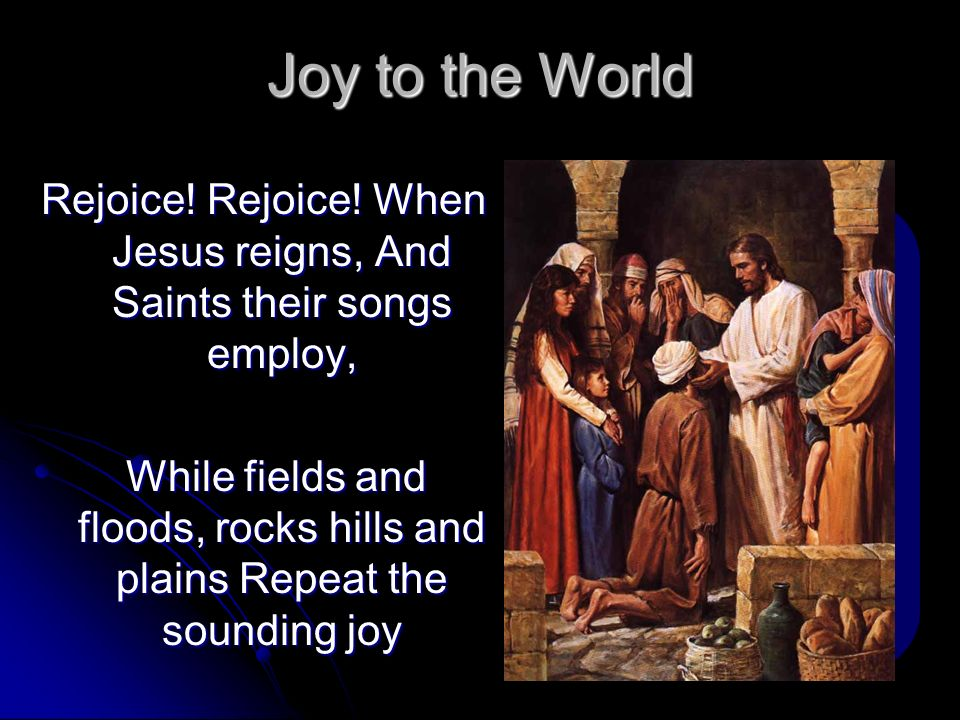 Rejoice! Rejoice! When Jesus reigns, And Saints their songs employ,