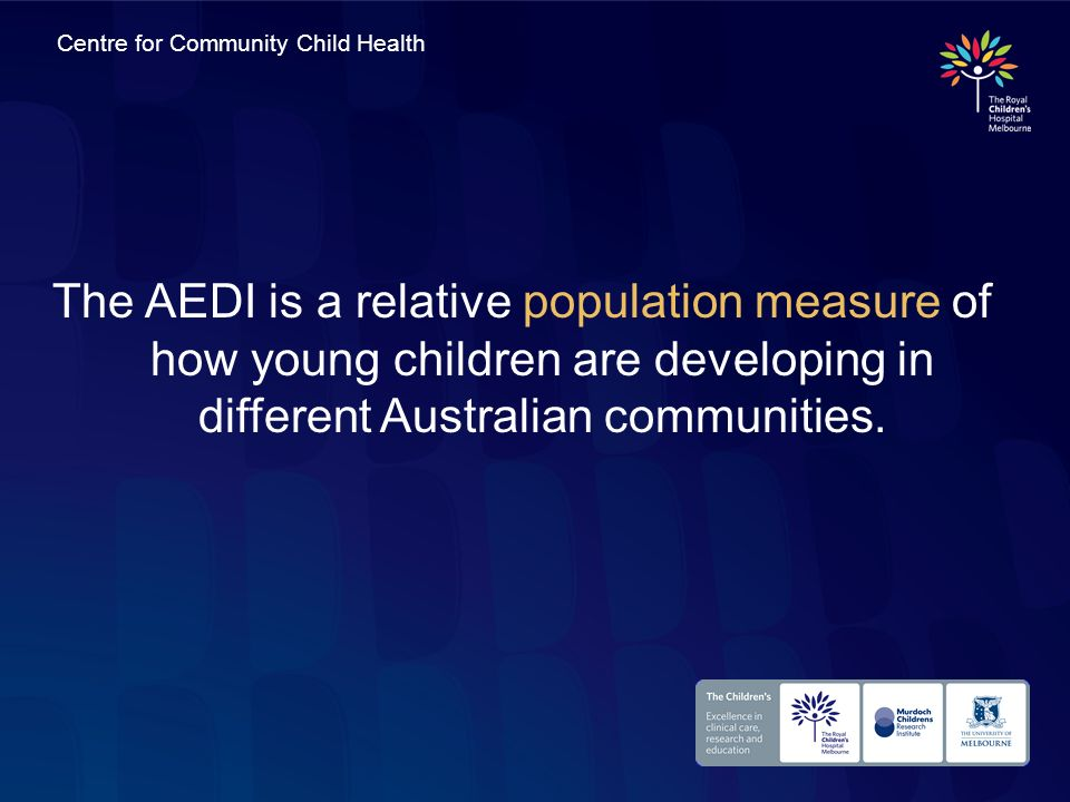 The AEDI is a relative population measure of how young children are developing in different Australian communities.