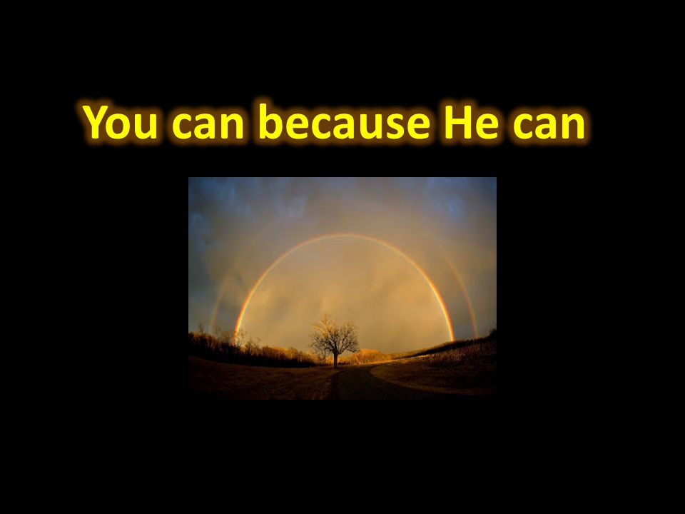 You can because He can