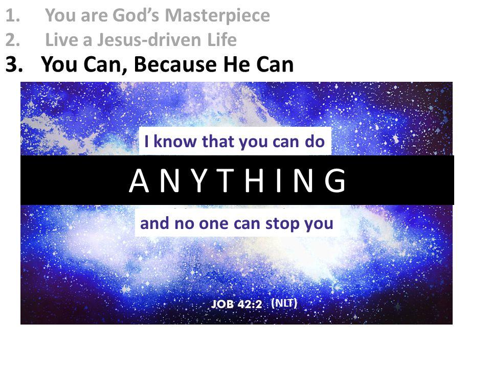 A N Y T H I N G 3. You Can, Because He Can You are God's Masterpiece