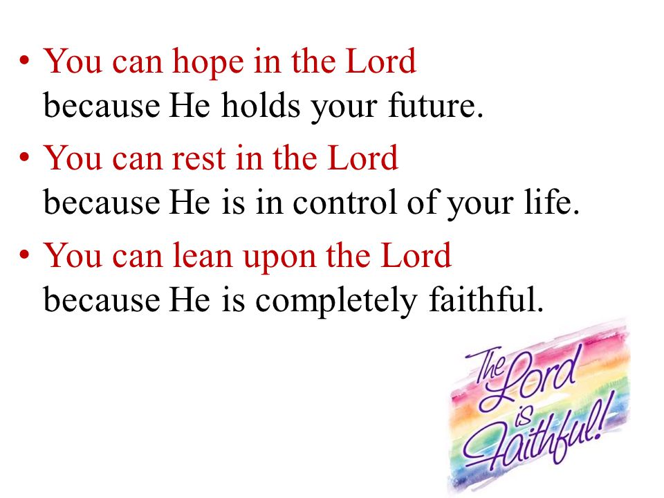You can hope in the Lord because He holds your future.