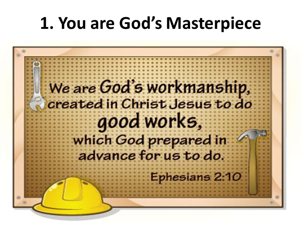 1. You are God's Masterpiece
