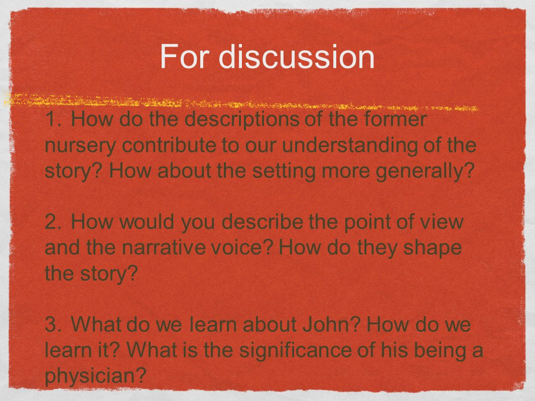 For discussion 1. How do the descriptions of the former nursery contribute to our understanding of the story How about the setting more generally