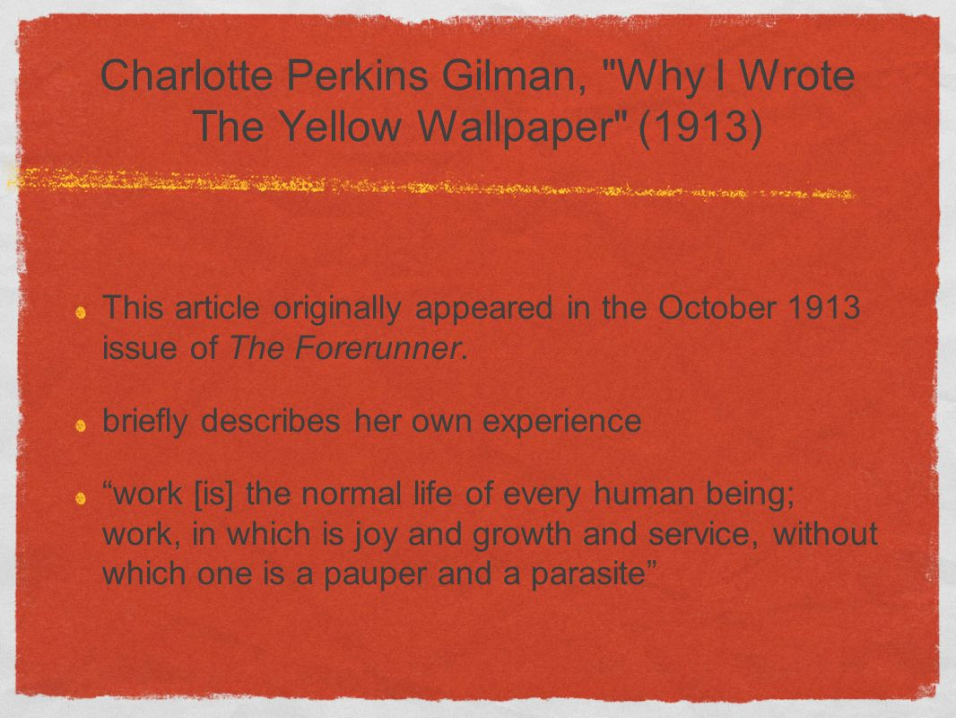 Charlotte Perkins Gilman, Why I Wrote The Yellow Wallpaper (1913)