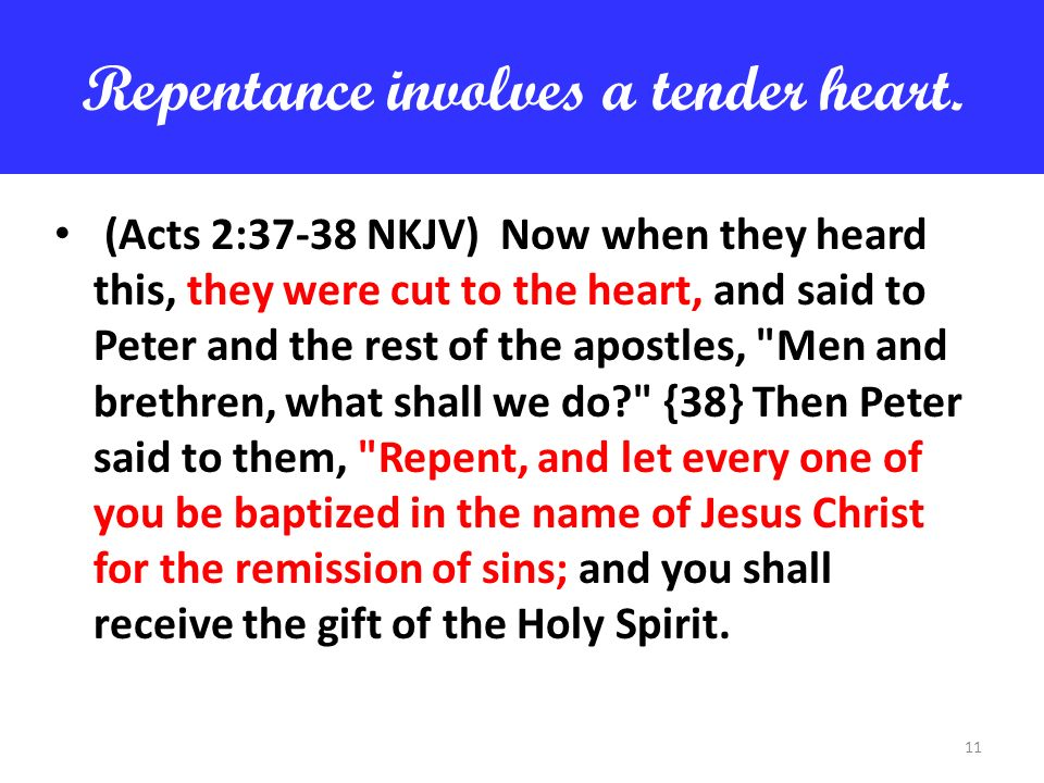 Repentance involves a tender heart.