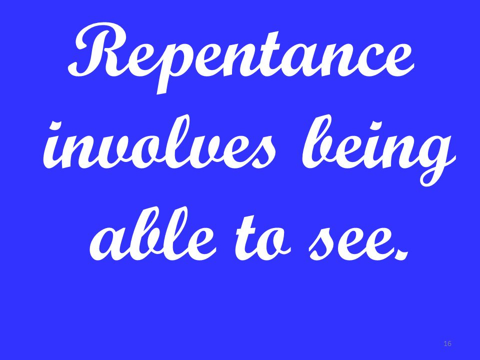 Repentance involves being able to see.
