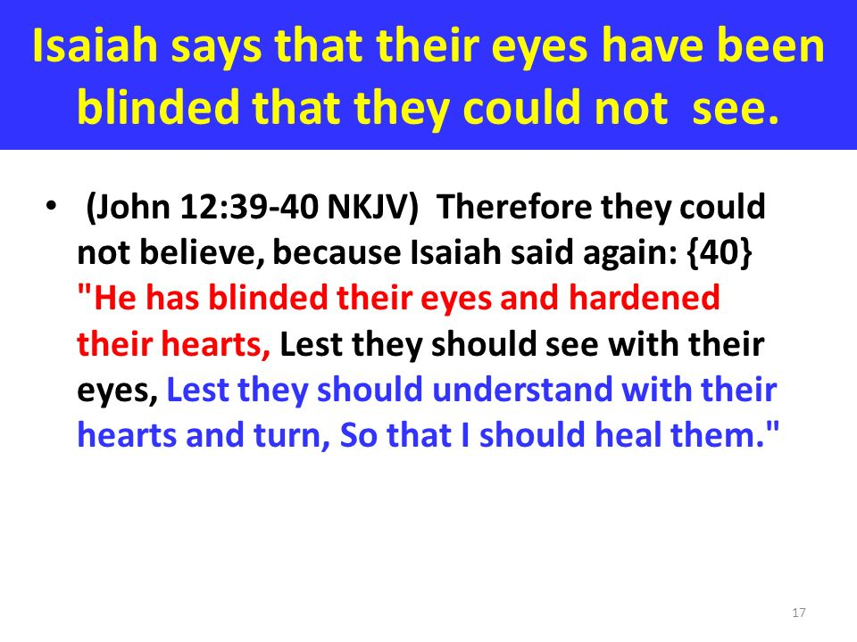 Isaiah says that their eyes have been blinded that they could not see.