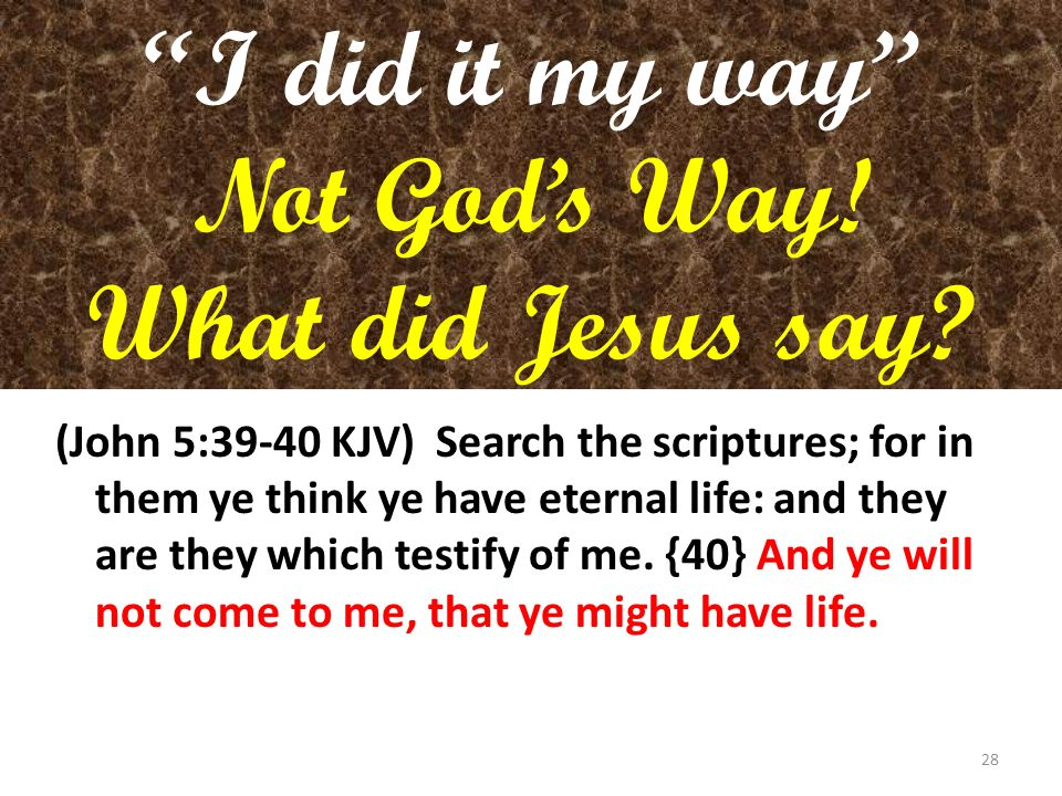 I did it my way Not God's Way! What did Jesus say