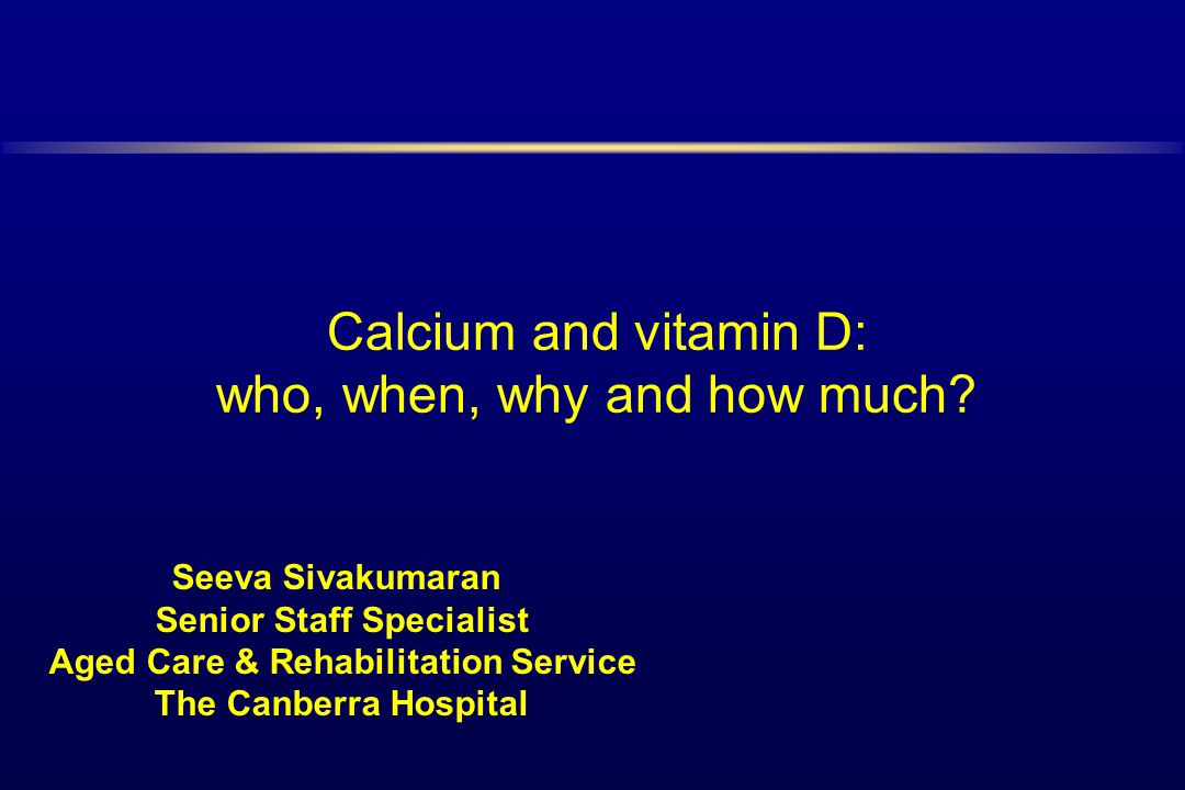 Calcium and vitamin D: who, when, why and how much