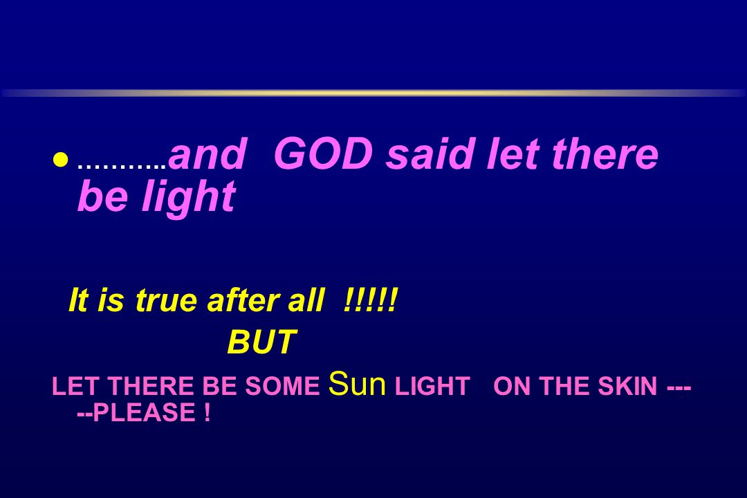 BUT It is true after all !!!!! ………..and GOD said let there be light