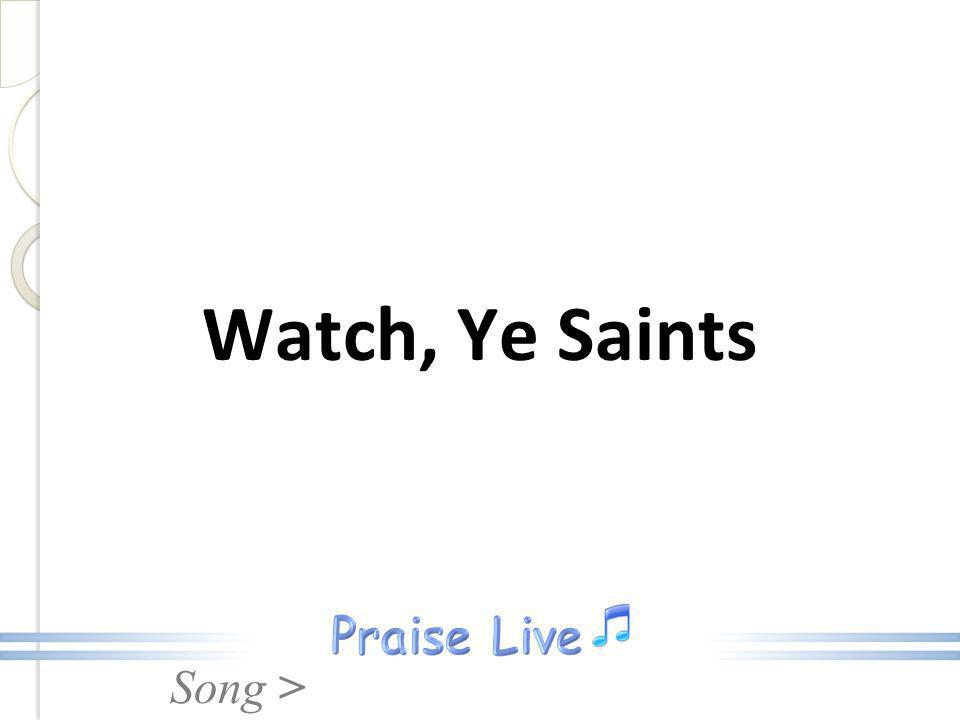 Watch, Ye Saints