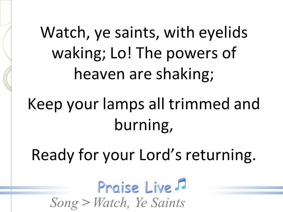 Watch, ye saints, with eyelids waking; Lo