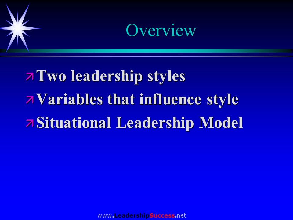 Overview Two leadership styles Variables that influence style