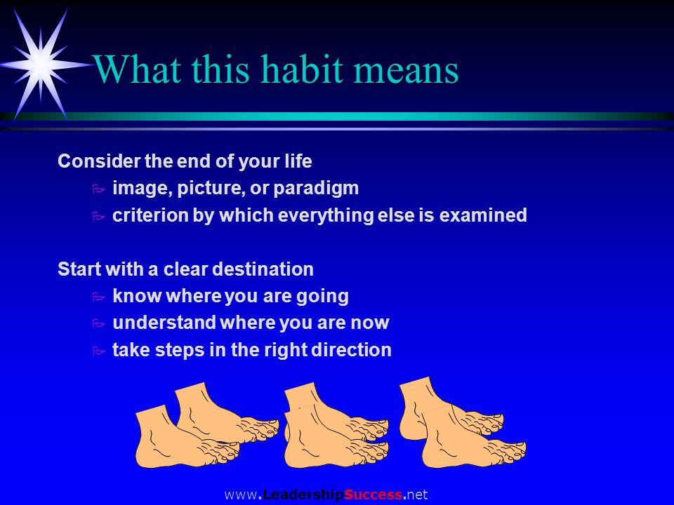 What this habit means Consider the end of your life