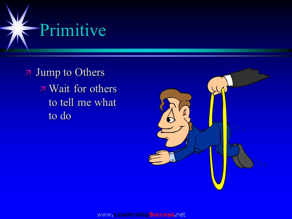 Primitive Jump to Others Wait for others to tell me what to do