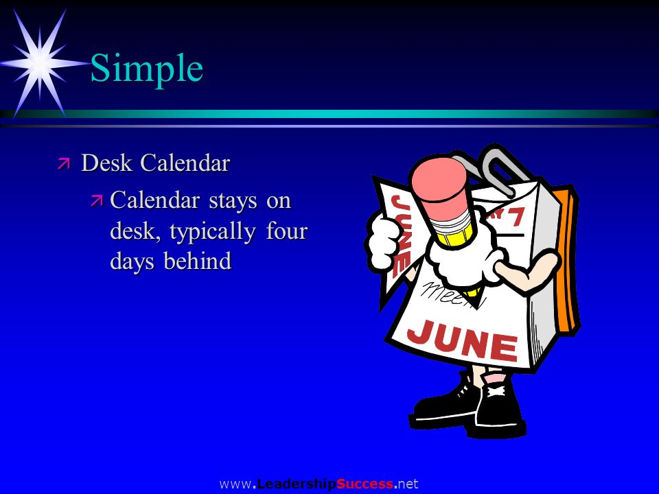 Simple Desk Calendar Calendar stays on desk, typically four days behind www.LeadershipSuccess.net