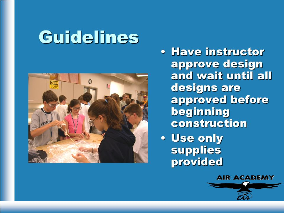 Guidelines Have instructor approve design and wait until all designs are approved before beginning construction.