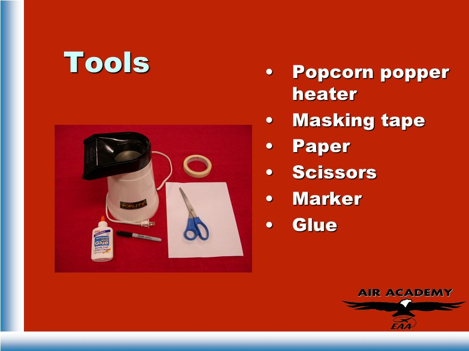 Tools Popcorn popper heater Masking tape Paper Scissors Marker Glue