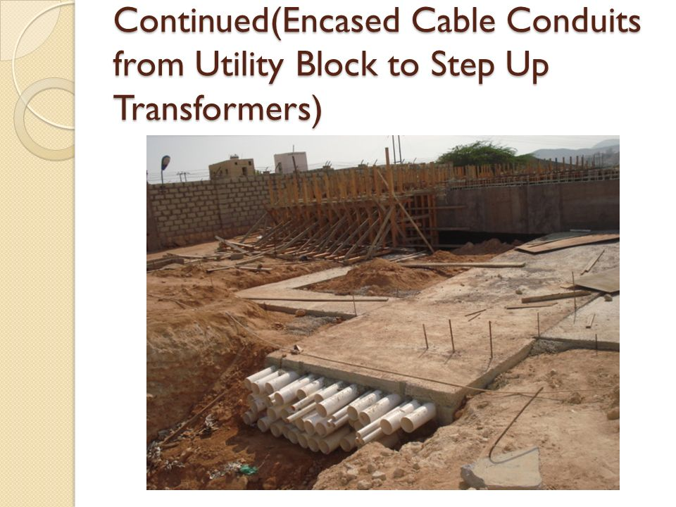 Continued(Encased Cable Conduits from Utility Block to Step Up Transformers)