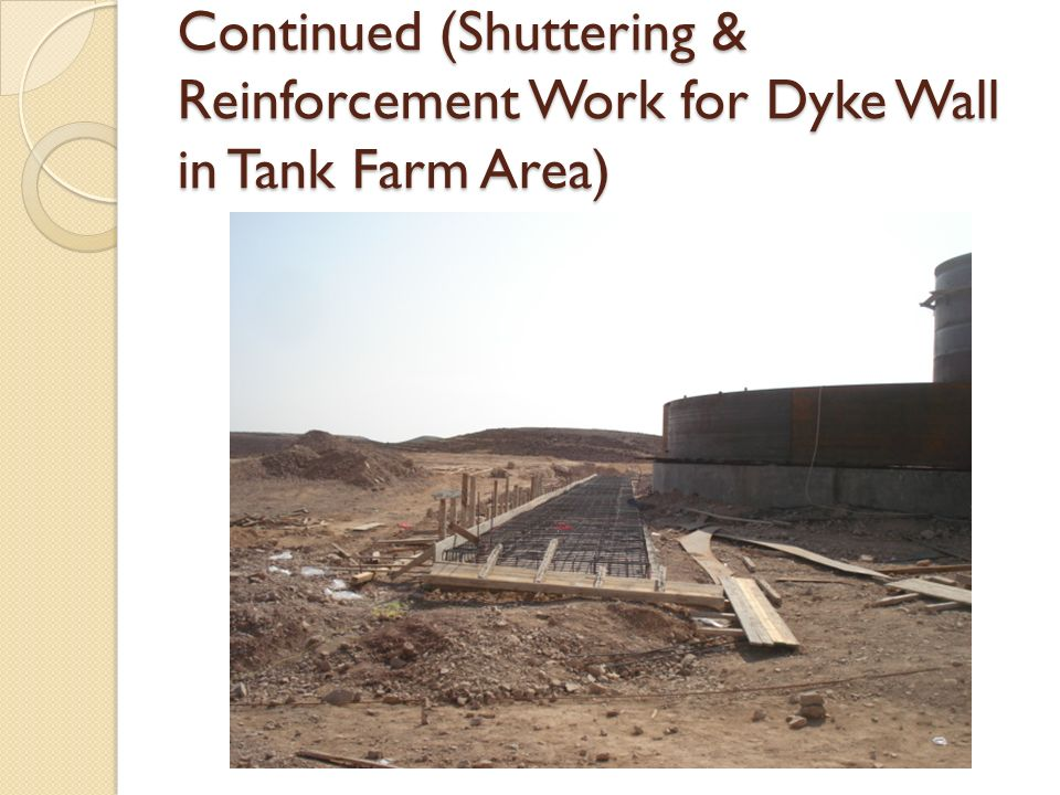 Continued (Shuttering & Reinforcement Work for Dyke Wall in Tank Farm Area)
