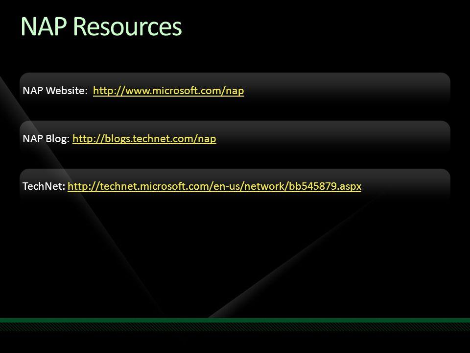 NAP Resources NAP Website: http://www.microsoft.com/nap
