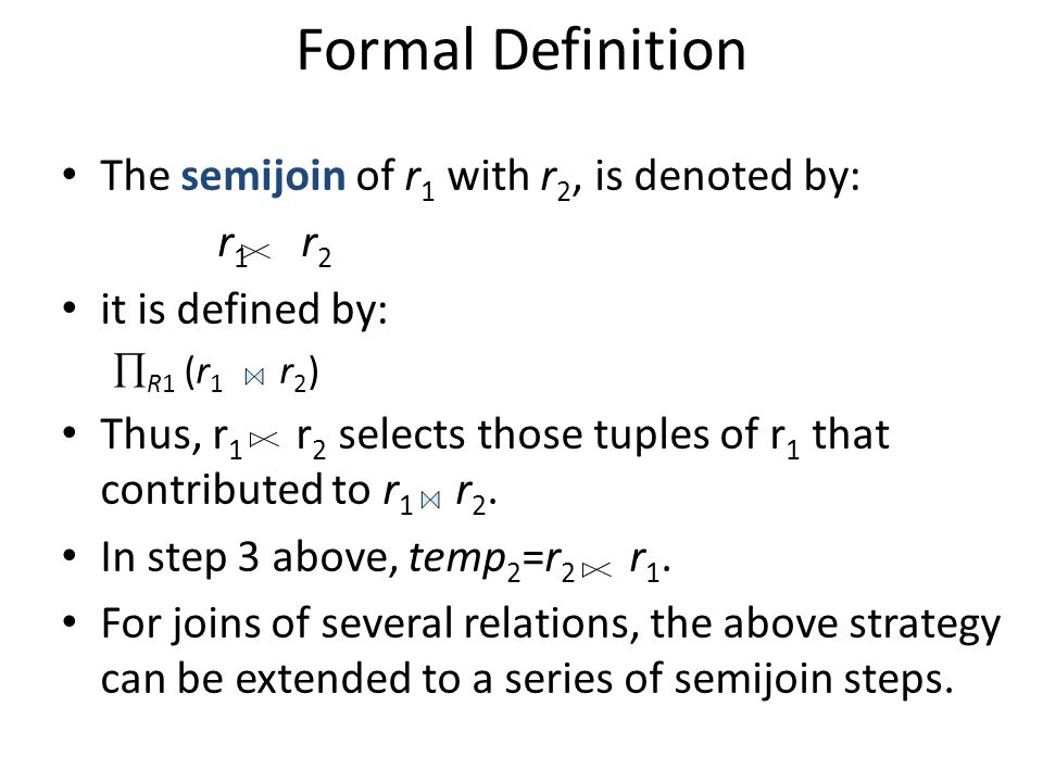 Formal Definition The semijoin of r1 with r2, is denoted by: r1 r2