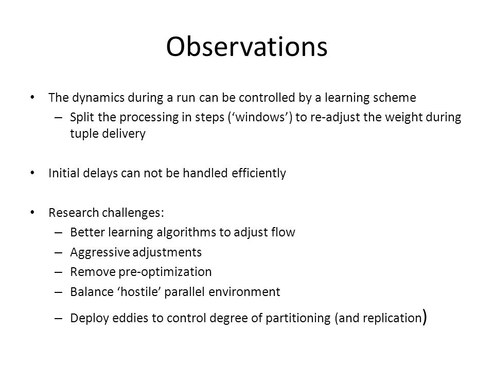 Observations The dynamics during a run can be controlled by a learning scheme.