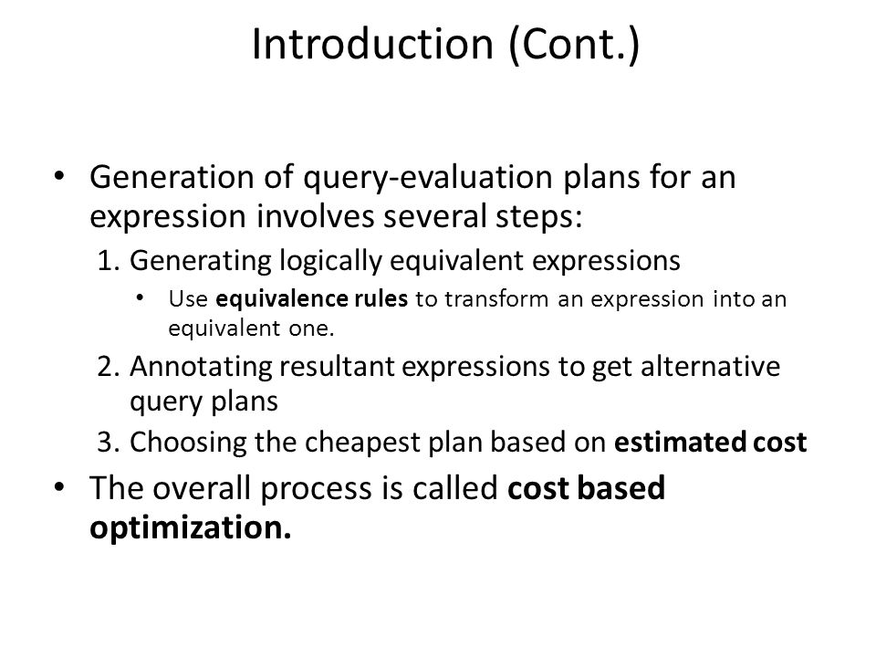 Introduction (Cont.) Generation of query-evaluation plans for an expression involves several steps: