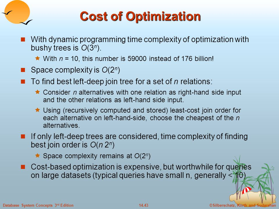 Cost of Optimization With dynamic programming time complexity of optimization with bushy trees is O(3n).