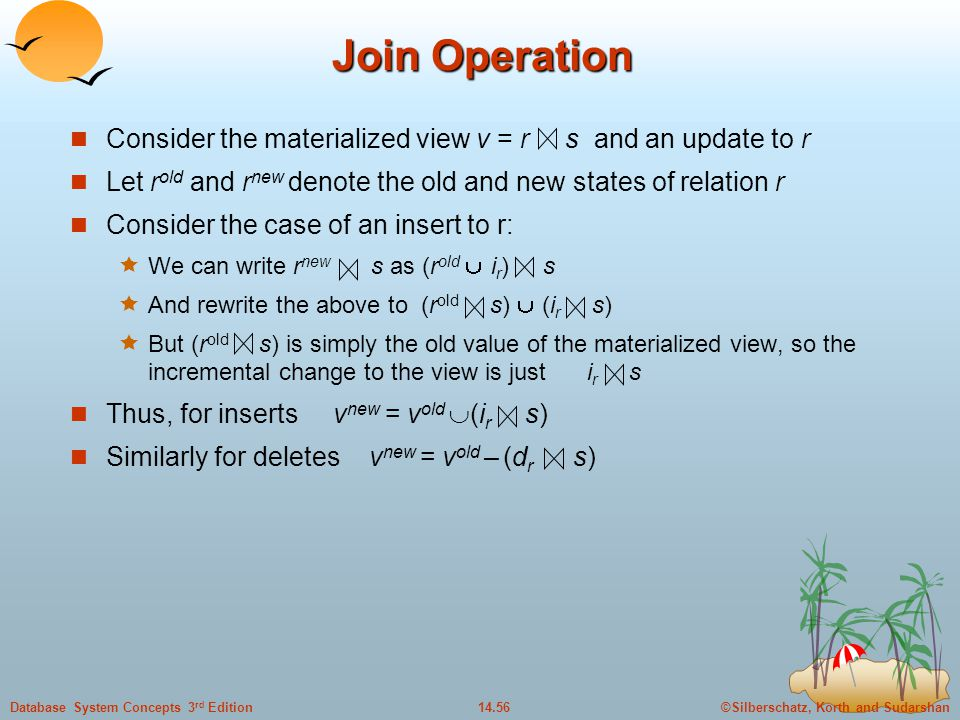 Join Operation Consider the materialized view v = r s and an update to r. Let rold and rnew denote the old and new states of relation r.