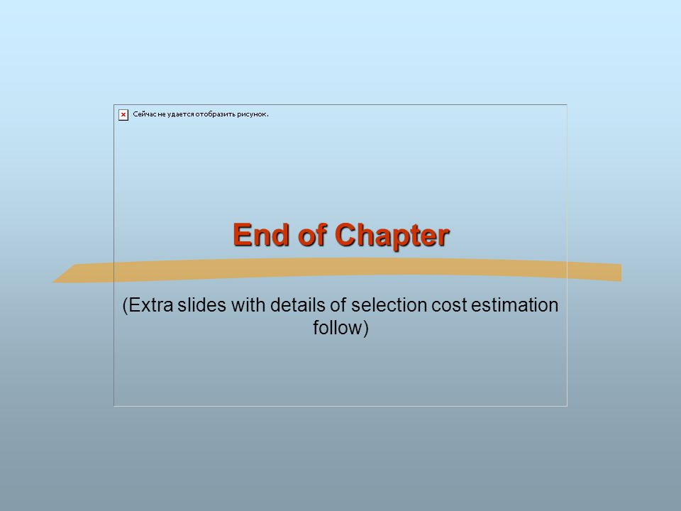 (Extra slides with details of selection cost estimation follow)