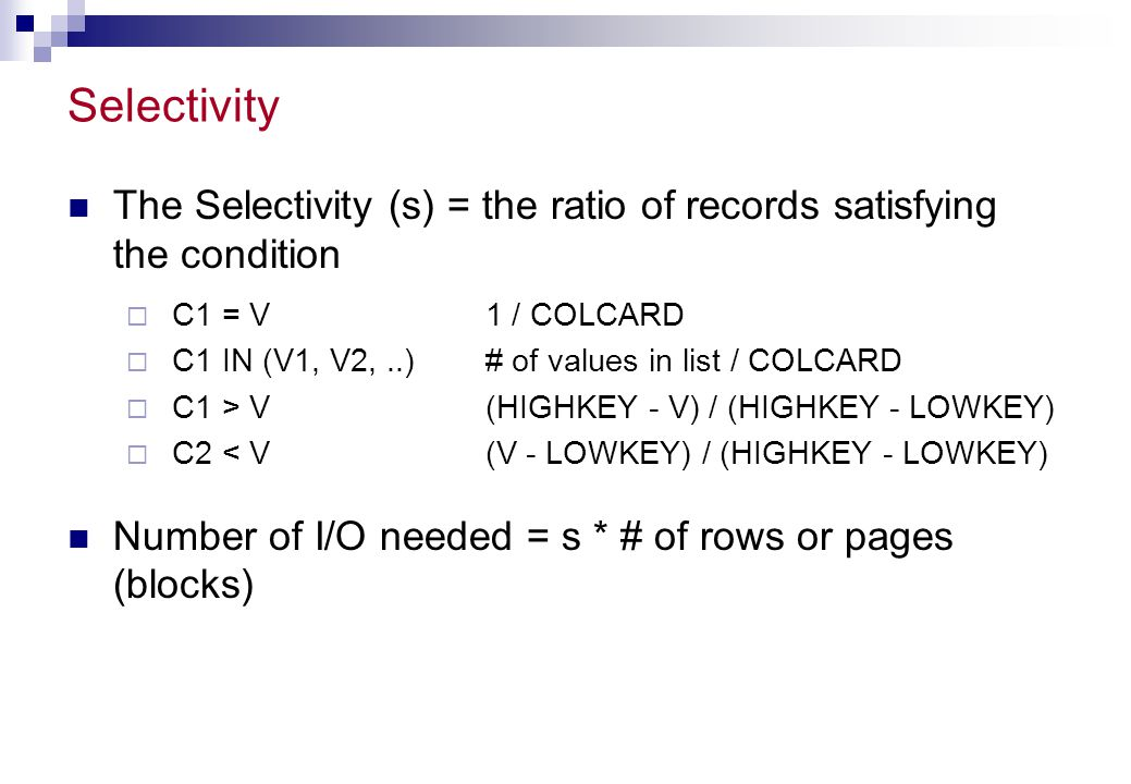 Selectivity The Selectivity (s) = the ratio of records satisfying the condition. C1 = V 1 / COLCARD.