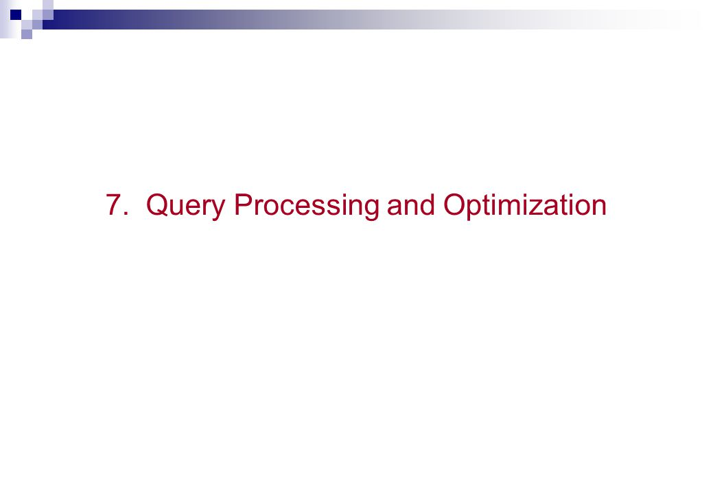 7. Query Processing and Optimization